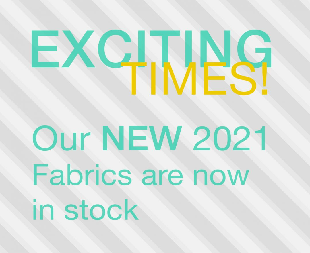 Our NEW 2021 Fabrics are now in stock